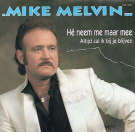 MIKE MELVIN - HÉ NEEM ME MAAR MEE