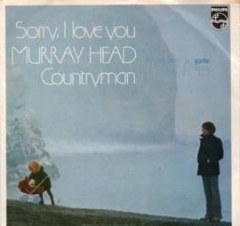 MURRAY HEAD -  SORRY I LOVE YOU