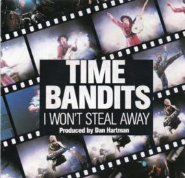 TIME BANDITS - I WON'T STEAL AWAY