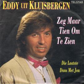 EDDY UIT KLUISBERGEN - ZEG MAAR TIEN OM TE ZIEN