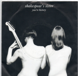 SHAKESPEAR'S SISTERS - YOU'RE HISTORY
