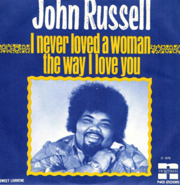 JOHN RUSSELL - I NEVER LOVED A WOMAN THE WAY I LOVE YOU