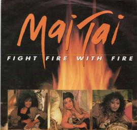 MAI TAI - FIGHT FIRE WITH FIRE