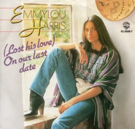 EMMYLOU HARRIS - LOST HIS LOVE ON OUR LAST DATE