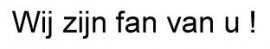 Strijktekst - Wij zijn fan van u !