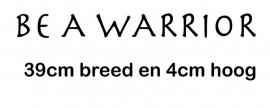 maatwerk strijktekst - Be a Warrior