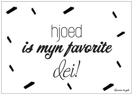 Hjoed is myn favorite dei!