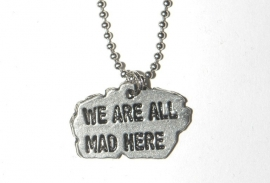 """Tekst Ketting """"We`re All Mad Here"""""""