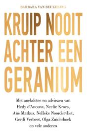 Barbara van Breukering  ; Kruip nooit achter een geranium
