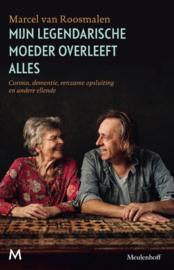 Marcel van Roosmalen ; Mijn legendarische moeder overleeft alles