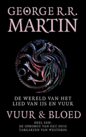 George R.R. Martin ; De wereld van het lied van ijs en vuur - Vuur en Bloed 1 De opkomst van het huis Targaryen van Westeros
