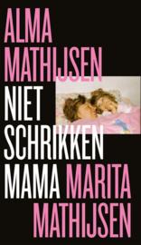 Alma Mathijsen ; Niet schrikken mama