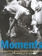 Moments ; The Pulizer prize-winning photographs