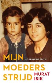 Murat Isik ; Mijn moeders strijd - uitgebreide editie