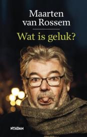 Maarten van Rossem ; Wat is geluk?