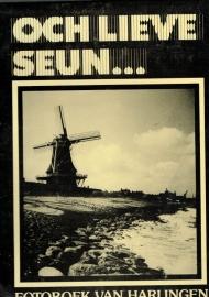 Och Lieve Seun... ; Fotoboek van Harlingen (deel 2)