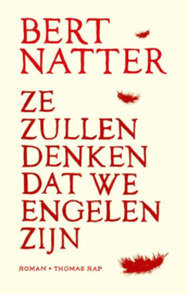 Bert Natter ; Ze zullen denken dat we engelen zijn