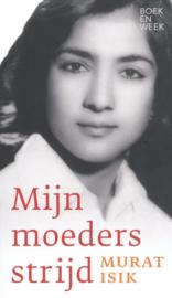Murat Isik ; Mijn moeders strijd