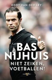 Bas Nijhuis ; niet zeiken, voetballen!