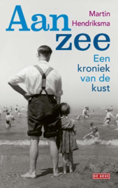 Martin Hendriksma ; Aan zee - Een kroniek van de kust
