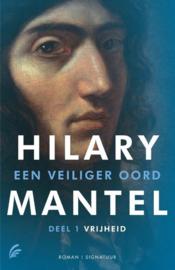 Hilary Mantel ; Een veiliger oord 1 - Vrijheid