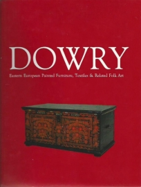 Dowry ; Eastern European Painted Furniture, Textiles & Relate Folk Art