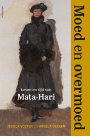 Moed en overmoed ; Leven en tijd van Mata Hari