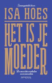 Isa Hoes ; Het is je moeder