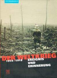 Der Weltkrieg 1914 - 1918. Ereignis und Erinnerung
