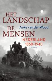 Auke van der Woud ; Het landschap, de mensen - Nederland 1850-1940