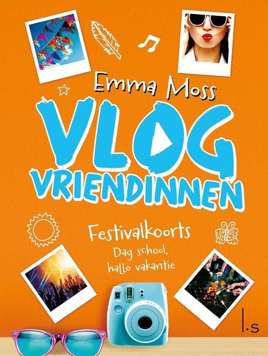 Emma Mos ; Vlogvriendinnen 5 - Festivalkoorts - Dag school, hallo vakantie