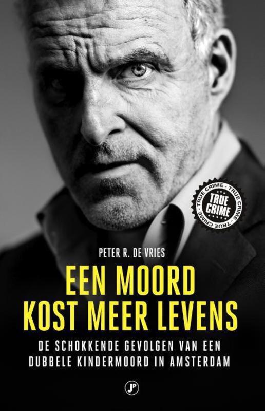 Peter R. de Vries ; Een moord kost meer levens