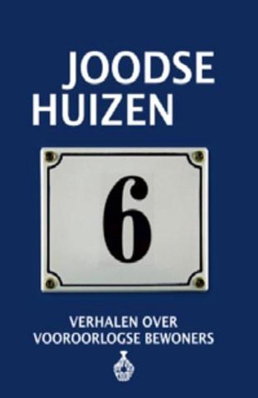 Joodse Huizen 6 ; Verhalen over vooroorlogse bewoners