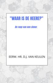 Keulen, Eerwaarde heer D.J. van-'Waar is de HEERE?' (nieuw)
