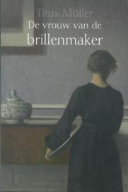 Müller, Titus-De vrouw van de brillenmaker (nieuw)