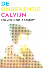Boer, E.A. de en Breevaart, P. van de-De onbekende Calvijn