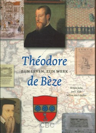 Balke, Willem (e.a.)-Theodore de Beze, zijn leven, zijn werk (nieuw)