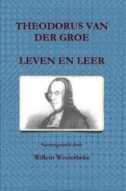 Westerbeke, Willem-Theodorus van der Groe, Leven en leer (nieuw)