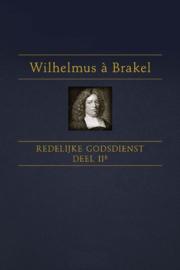 Brakel, Wilhelmus a-Redelijke Godsdienst (deel 2b) (nieuw)