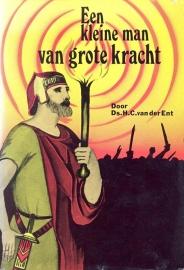 Ent, Ds. H.C. van der-Een kleine man van grote kracht