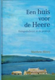 Henry, Matthew-Een huis voor de Heere (nieuw)