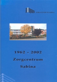 Groeneveld, Karel (e.a.)-Veertig jaar Zorgcentrum Sabina Oud Beijerland