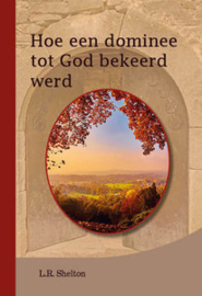 Shelton, L.R.-Hoe een dominee tot God bekeerd werd (nieuw)