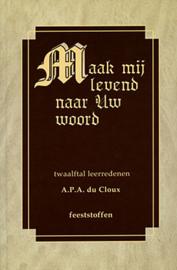 Cloux, Ds. A.P.A. du-Maak mij levend naar Uw woord (deel 1) (nieuw)