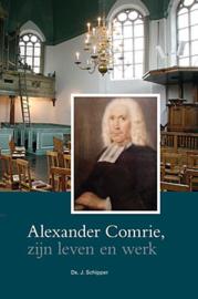 Schipper, Ds. J.-Alexander Comrie, zijn leven en werk (nieuw)