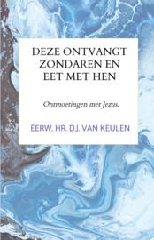 Keulen, Eerwaarde heer D.J. van-Deze ontvangt zondaren en eet met hen (nieuw)