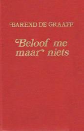 Graaff, Barend de-Beloof me maar niets
