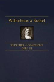 Brakel, Wilhelmus a-Redelijke Godsdienst (deel 3) (nieuw)