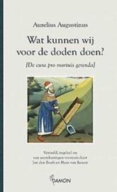 Augustinus, Aurelis-Wat kunnen wij voor de doden doen? (nieuw)