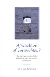 Zwaag, Dr. K. van der-Afwachten of verwachten?